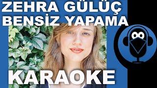 Zehra Gülüç - Bensiz Yapama / KARAOKE / Sözleri / Lyrics Fon Müziği( COVER )