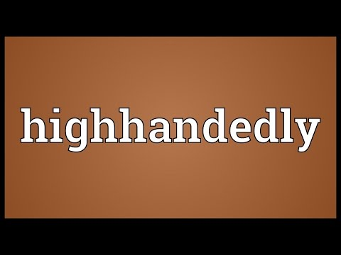 Header of highhandedly