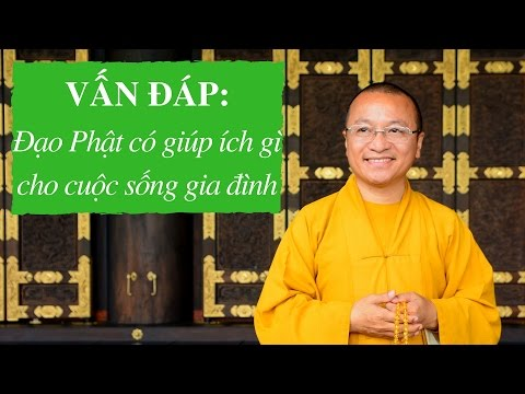 Vấn đáp: Đạo Phật có giúp ích gì cho cuộc sống gia đình ?