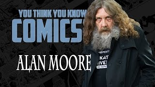Alan Moore - You Think You Know Comics?