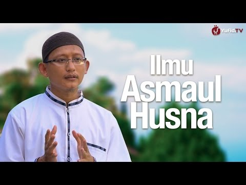 Ceramah Singkat: Ilmu Asmaul Husna - Ustadz Abu Yahya Badru Salam, Lc.