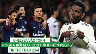 TIN THỂ THAO 23/4| Blues sảy chân, cuộc đua Top 4 cực nóng| Pogba rời M.U, Coutinho đến PSG?