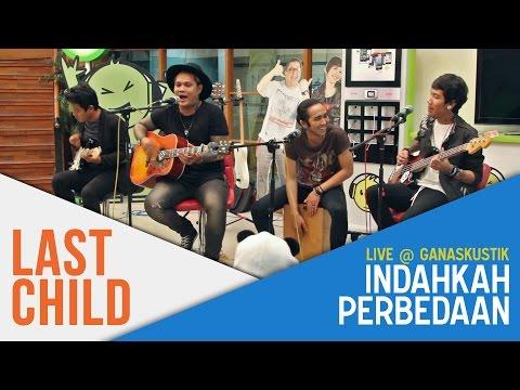 download lagu Last Child - Indahkah Perbedaan Live @ G gratis