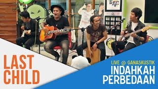 Download Lagu Last Child - Indahkah Perbedaan (Live @ Ganaskustik) Gratis STAFABAND