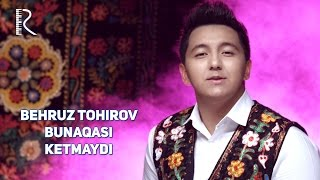 Behruz Tohirov - Bunaqasi ketmaydi   Бехруз Тохиров - Бунакаси кетмайди