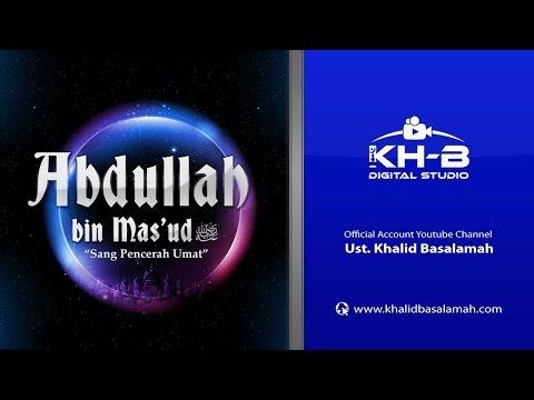 Tabligh Akbar | Abdullah bin Mas'ud | Ustadz DR  Khalid Basalamah, MA | 4K