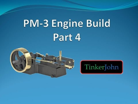 Part 4- PM #3 Steam Engine-Machining and Assembly