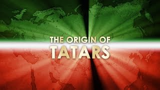 The origin of Tatars - Истоки происхождения татар (на английском языке)