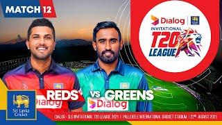 LIVE  Match 12   Greens vs Reds   Dialog-SLC Invitational T20 League 2021