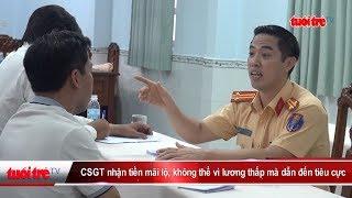 Tin mới nhất | CSGT nhận tiền mãi lộ, không thể vì lương thấp mà dẫn đến tiêu cực
