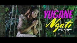 YUGANE NGATI - SUSY ARZETTY OFFICIAL VIDEO 2018 100% ASLI