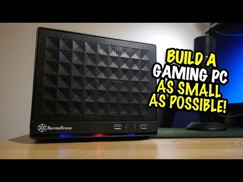 Build a Gaming PC - As Small as Possible…