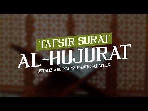 Tafsir Surat Al-Hujurat (Ustadz Abu Yahya Badrusalam, Lc.)