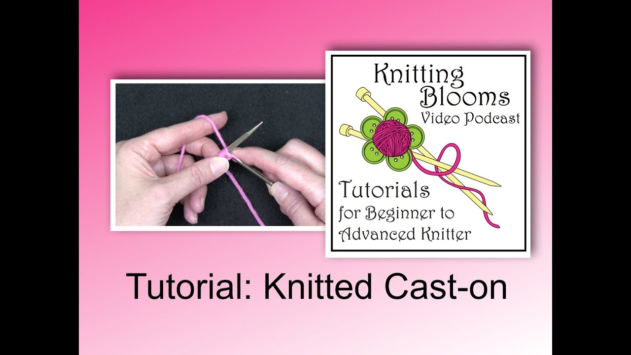 Knitting Tutorial Cast On : Knitted cast on tutorial knitting blooms youtube