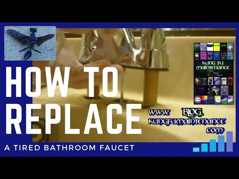 How To Replace A Tired Bathroom Faucet by Kung Fu Maintenance