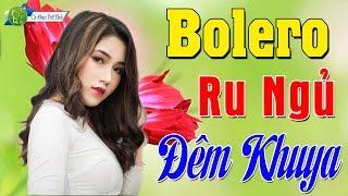 Bolero Ru Ngủ Đêm Khuya | Nhạc Vàng Trữ Tình Bolero Chấn Động Triệu Con Tim - LK Trữ Tình Hay Tê Tái