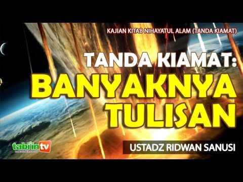 Tanda Kiamat: Banyaknya Tulisan - Ustadz Ridwan Sanusi