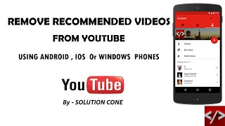 How to Remove Recommended Videos From YouTube using Android, IOS, Windows Phone / Mobile