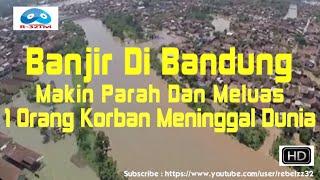 Banjir di Bandung Makin Parah dan Meluas Dan 1 Orang Korban ...