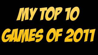 1337th Video! - My Top 10 Games of 2011