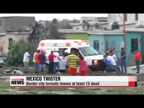 Mexico-U.S. border city tornado leaves at least 13 dead   토네이도 멕시코 북부 접경도시 강타, 1