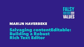 Marijn Haverbeke Salvaging contentEditable Building a Robust Rich Text Editor Falsy Values 2015