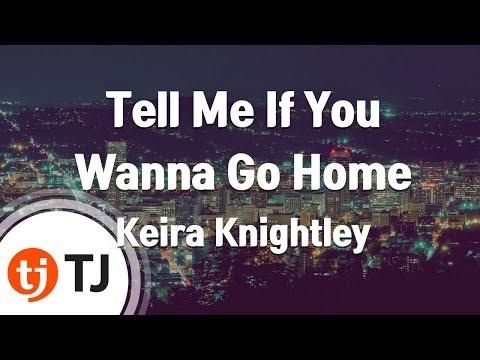 Tell Me If You Wanna Go Home(Begin Again OST)_Keira Knightley_TJ노래방 (Karaoke/lyrics)
