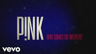 P!nk - Here Comes The Weekend (Official Lyric Video)