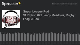 SLP Short 029 Jenny Meadows, Rugby League Fan (part 1 of 2)