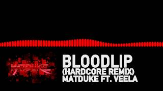 Bloodlip (Hardcore Remix) - Matduke ft. Veela