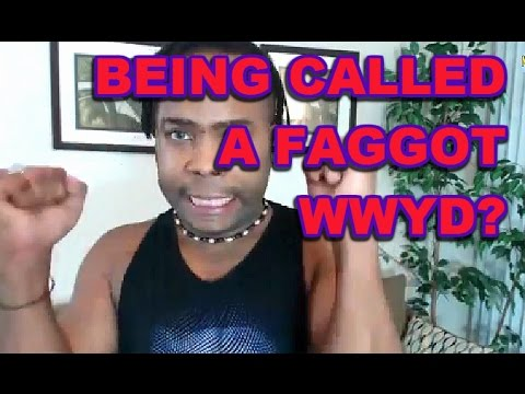 Being Called a FAGGOT... WWYD
