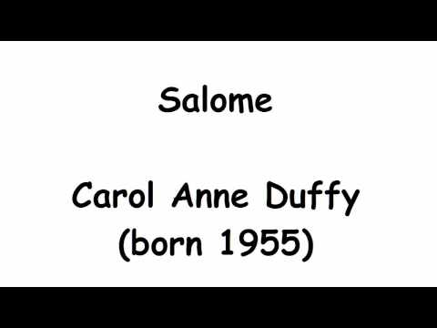 "salome carol ann duffy The four texts used are a section from the novel against nature by joris-karl huysmans, oscar wilde's play salomé, a poem named ""a dance of death"" by michael field (the pen-name of katherine bradley and edith cooper) and lastly a poem by carol ann duffy named ""salome"" in order to present the."