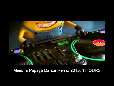 Minions Papaya Dance Remix 2015, 1 HOURS