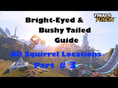 Trials Fusion All Squirrel Locations Part 3 (Bright-Eyed & Bushy-Tailed Guide) & Bushy-Tailed Guide)