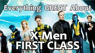 Everything GREAT About X-Men First Class!
