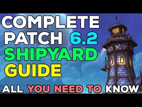WoD Patch 6.2 Shipyard Guide & Overview - All You Need To Know!
