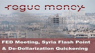 Rogue Mornings - FED Meeting, Syria Flash Point & De-Dollarization Quickening (09/20/2017)