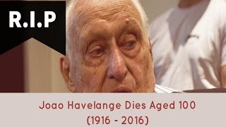 Joao Havelange - Former Fifa President and IOC Member, Died in Rio de Janeiro Aged 100