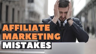 Top Affiliate Marketing Mistakes (3 To Avoid)
