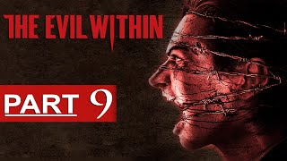 The Evil Within Walkthrough Part 9 [1080p HD] The Evil Within Gameplay - No Commentary