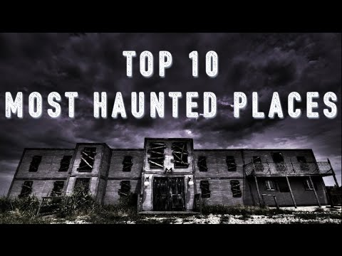 Top 10 Most Haunted Places In The World