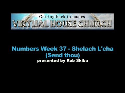 (2020) Virtual House Church - Bible Study Week 37: Shelach L'cha
