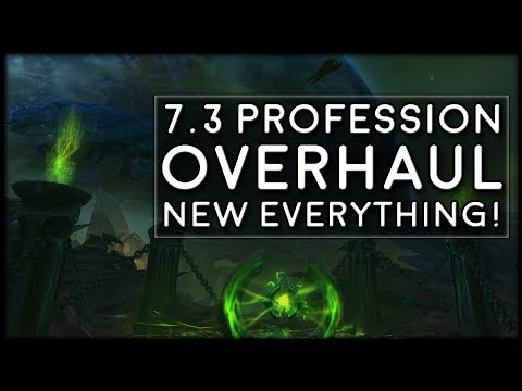 Patch 7.3 Professions Overhaul! It's Just Like A New Expansion!   World of Warcraft Legion