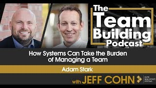 How Systems Can Take the Burden of Managing a Team w/Adam Stark