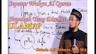 Seputar Wahyu Al Quran (arti Alim Ulama menurut Al Quran) Ustadz Adi Hidayat, Lc