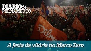 Dilma reeleita: a festa da vit�ria no Marco Zero