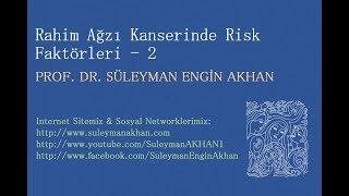 Rahim Ağzı Kanserinde Risk Faktörleri -2 - Prof. Dr. Süleyman Engin Akhan