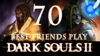 Best Friends Play Dark Souls 2 (Part 70)