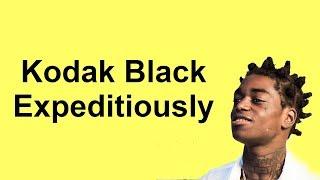 Kodak Black - Expeditiously (Lyrics)