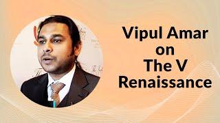 Vipul Amar on The V Renaissance